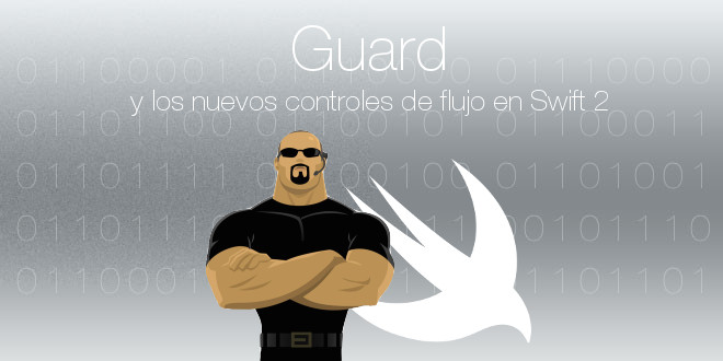 Photo of Guard y los nuevos controles de flujo en Swift 2