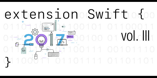 Extension Swift {} 2017 vol. III