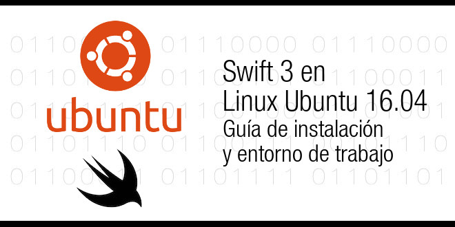 Photo of Swift 3 en Linux Ubuntu 16.04, guía de instalación y entorno de trabajo